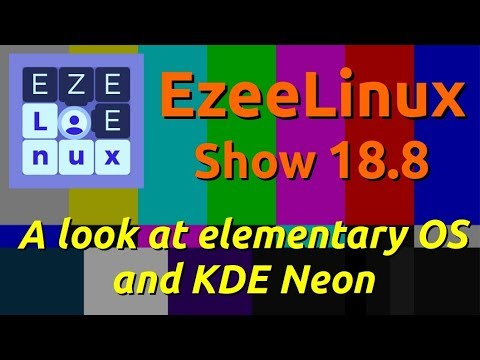 EzeeLinux Show 18.8 | A look at elementary OS and KDE Neon
