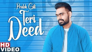 Teri Deed (Full Video) | Prabh Gill | Desi Crew | Latest Punjabi Song 2019 | Speed Records