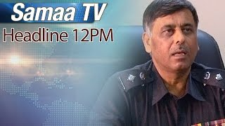 Samaa Headlines | 12 PM | SAMAA TV | 22 Feb 2017