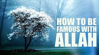 How To Be Famous With Allah