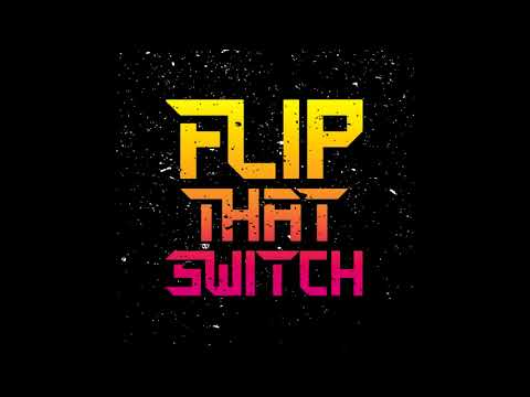 Flip That Switch - Throw Time (Full Song) 2018