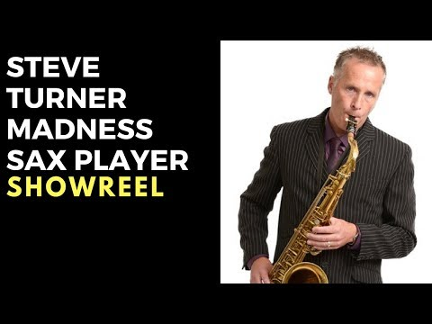 Steve Turner // Madness Saxophonist For Hire At Warble Ents