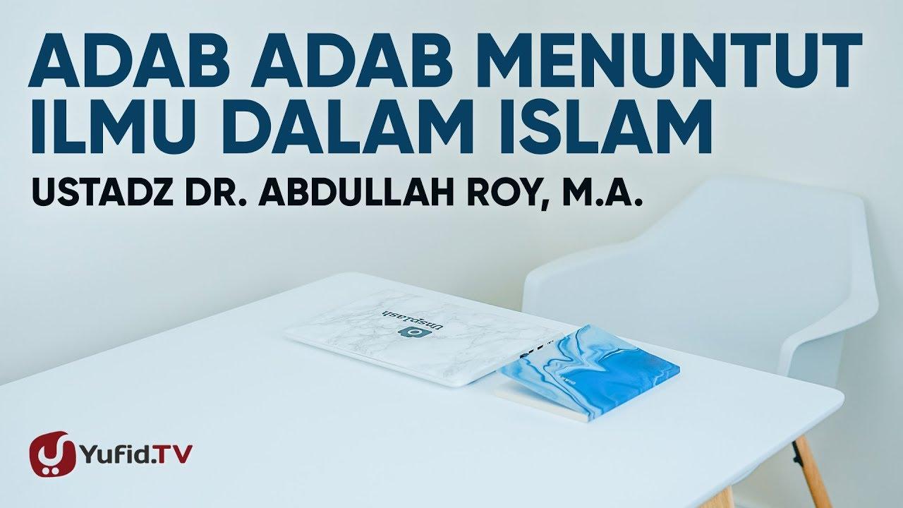 Adab Adab Menuntut Ilmu Dalam Islam - Ustadz Abdullah Roy, M.A.