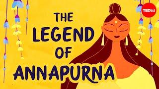 The legend of Annapurna, Hindu goddess of nourishment - Antara Raychaudhuri \u0026 Iseult Gillespie