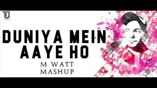 Duniya Mein Aaye Ho   M Watt Mashup