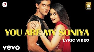 You Are My Soniya Lyric - Kabhi Khushi Kabhie Gham | Hrithik | Kareena