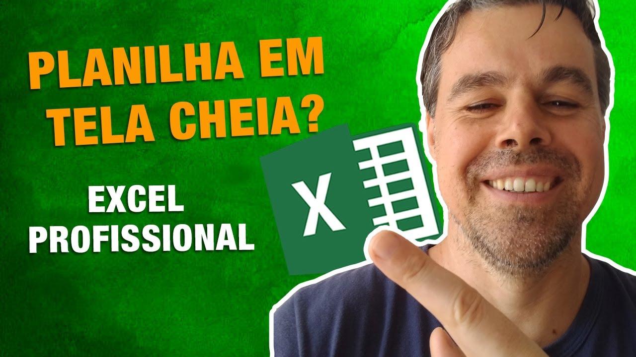 Excel Profissional - Planilha em Tela Cheia, ocultando guias, barras, etc.