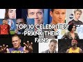 Top 10 Celebrities Pranks to their fans Compilation