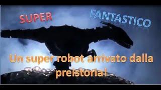 Un super robot venuto dalla preistoria