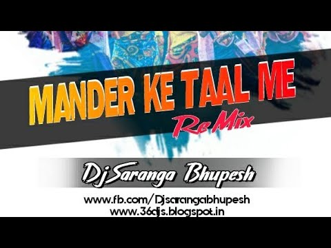 Mander Ke Taal Me Remix Dj Saranga Bhupesh - 36djs MP3, Video MP4