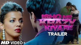 Ishq Ne Krazy Kiya Re Official Trailer   Nishant, Madhurima & Mugdha Godse