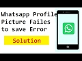 Whatsapp Profile picture failed to save problem fix | Solved 100%