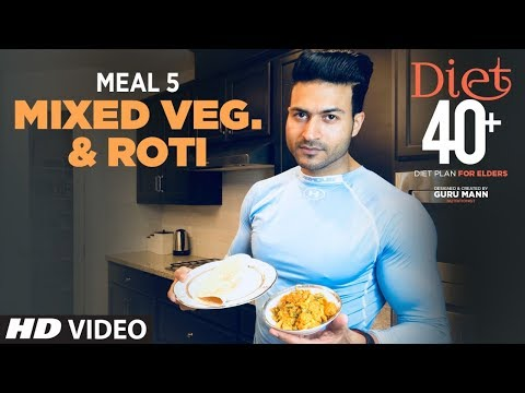 DIET 40+ | Meal 5- Mixed Vegetable & Roti |  Program for Elders by Guru Mann