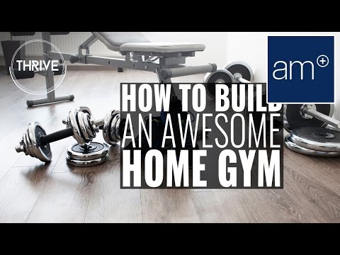 How To Build An Awesome Home Gym | Thrive