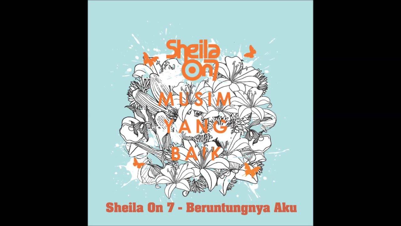 Sheila On 7 - Beruntungnya Aku