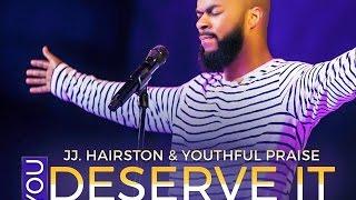 YOU DESERVE IT JJ. HAIRSTON & YOUTHFUL PRAISE By EydelyWorshipLivingGodChannel