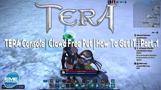 Tera Console | Clawd Free Pet | How To Get Him | Part.1 Southern Arun & Northern Shara Vistas