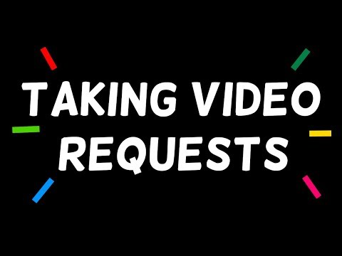 Taking Video Requests!