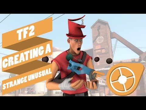 TF2: Creating a Strange Unusual