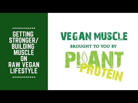 Getting Stronger/ Building Muscle on Raw Vegan Lifestyle
