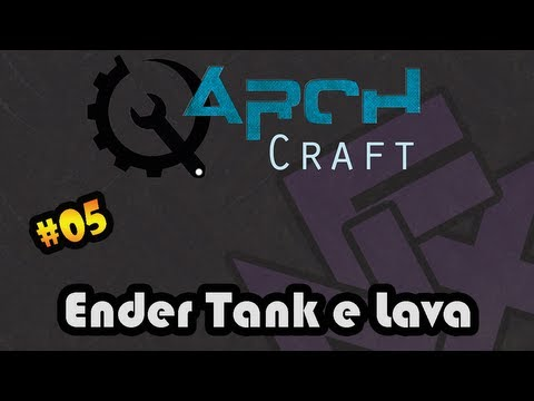 Ender Tank e Lava - ArchCraft #05 (Minecraft Server 1.5.2 + Mods)