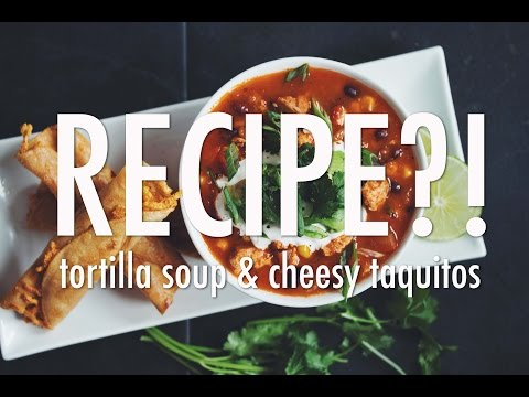 TORTILLA SOUP & CHEESY TAQUITOS | RECIPE?! EP #9 (hot for food)